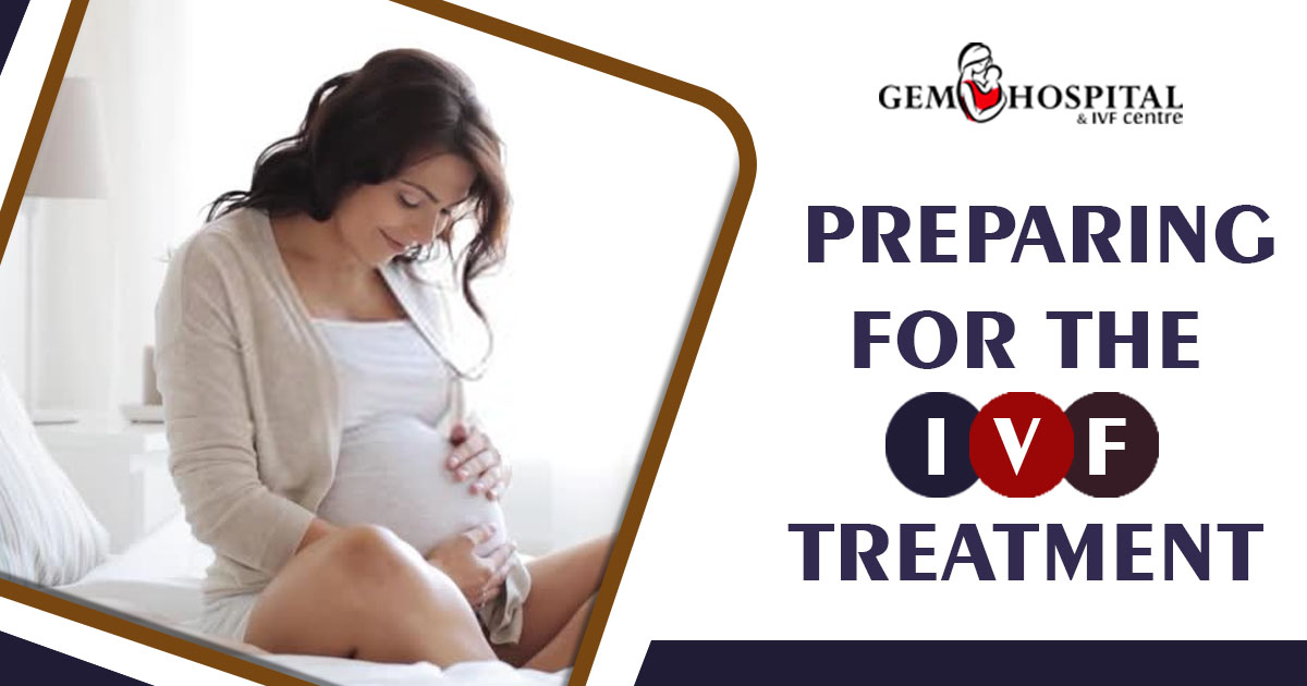 Preparing for the IVF treatment - Gem Hospital and IVF centre
