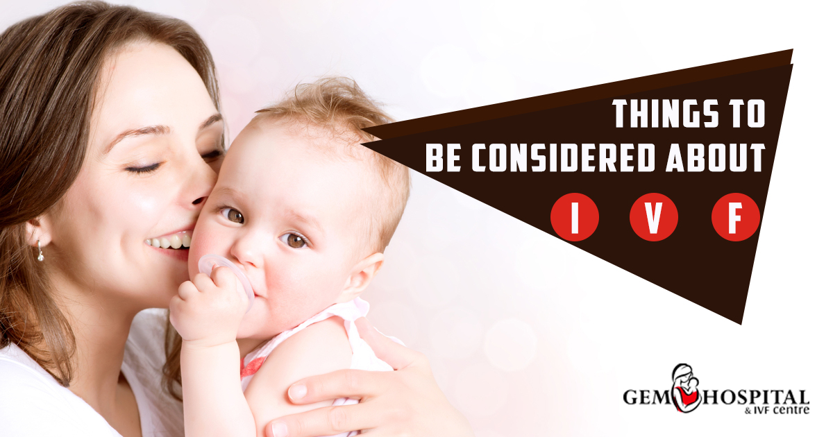 Things to be considered about IVF - Gem Hospital and IVF centre
