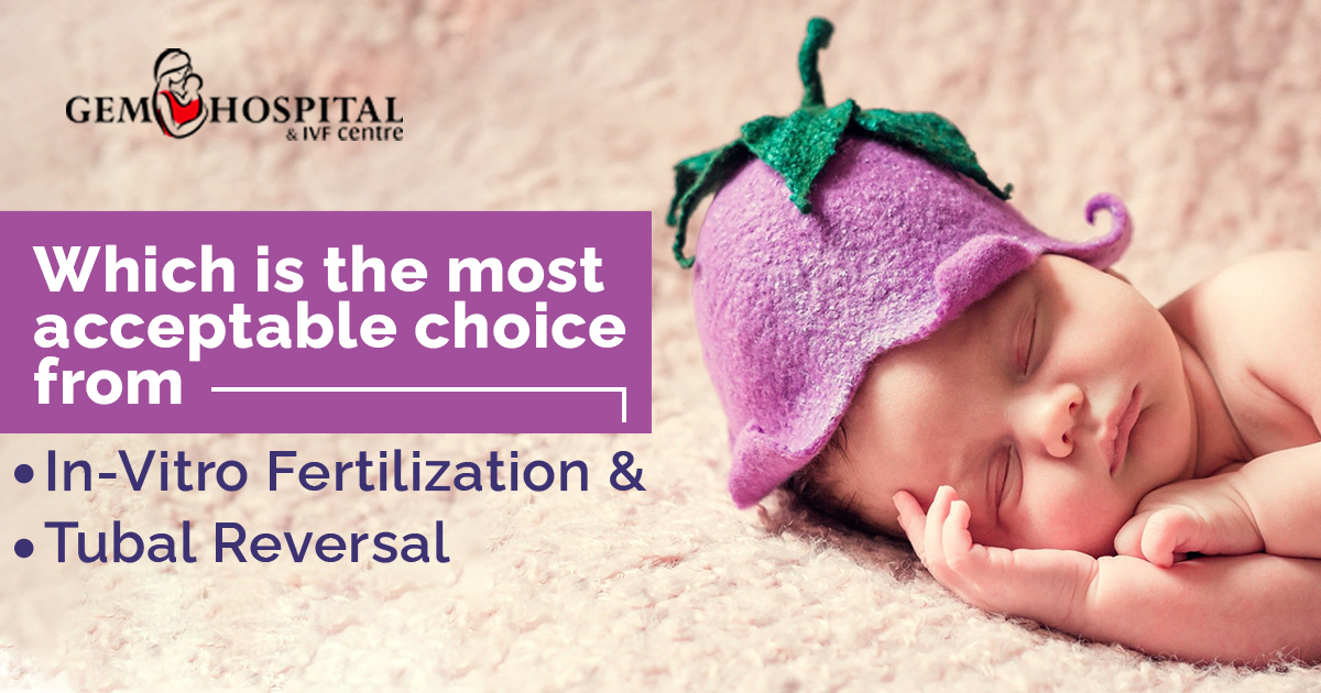 Which is the most acceptable choice From In-Vitro Fertilization and Tubal Reversal