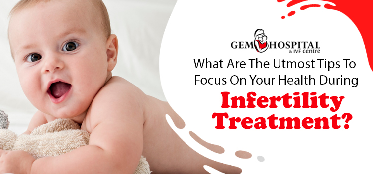 What-are-the-utmost-tips-to-focus-on-your-health-during-infertility-treatment