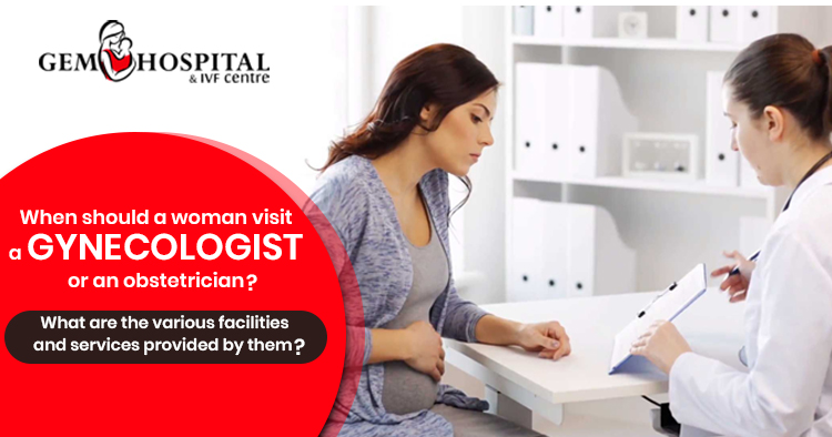 When-should-a-woman-visit-a-gynecologist-or-an-obstetrician-What-are-the-various-facilities-and-services-provided-by-them