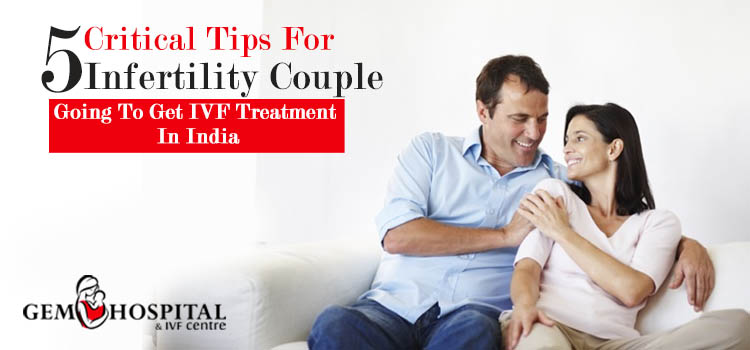 5 critical tips for infertility couple going to get IVF treatment in India
