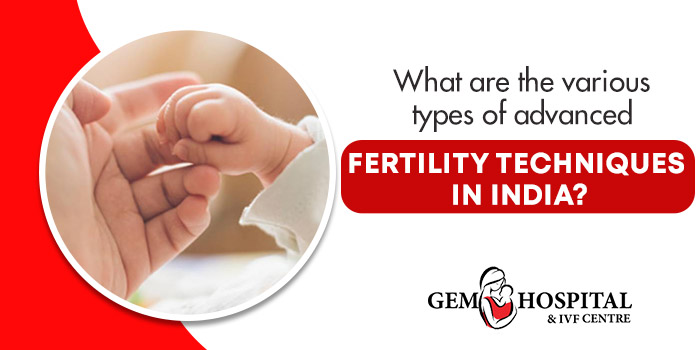 What are the various types of advanced fertility techniques in India