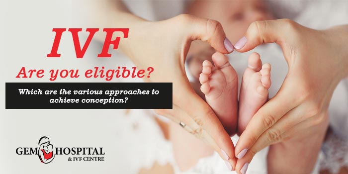 IVF Are you eligible Which are the various approaches to achieve conception