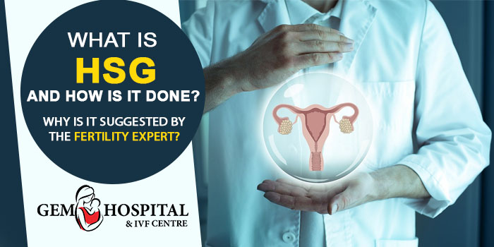 What is HSG and how is it done Why is it suggested by the fertility expert