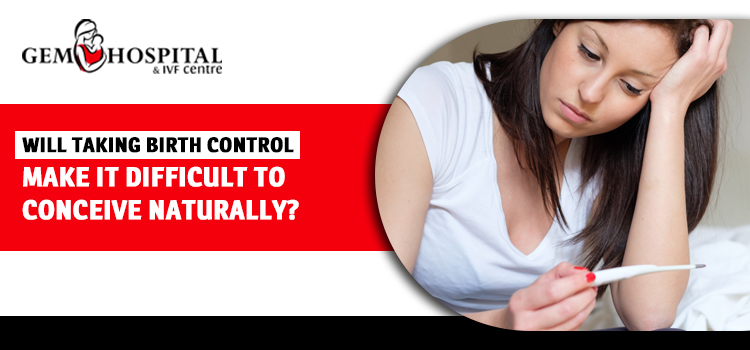 Will-taking-birth-control-make-it-difficult-to-conceive-naturally
